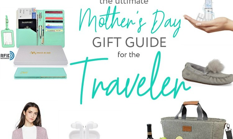 The ULTIMATE Mother's Day Gift Guide for the Traveler!