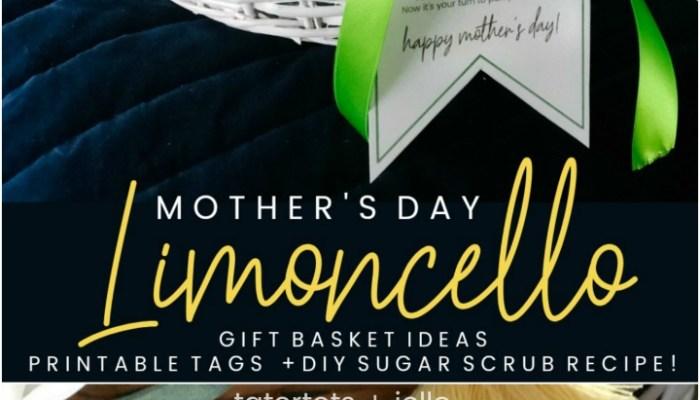 Mother's Day Gift Basket Ideas, Printable Gift Tags + DIY Limoncello Sugar Scrub Recipe