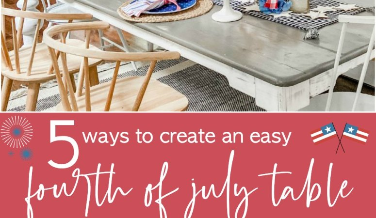 Five Ways to Create an Easy Fourth of July Table