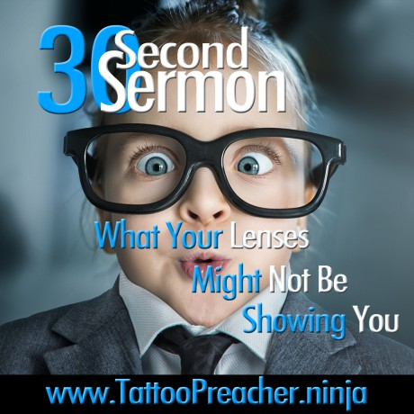 30 Second Sermon: What Your Lenses Might Not Be Showing You