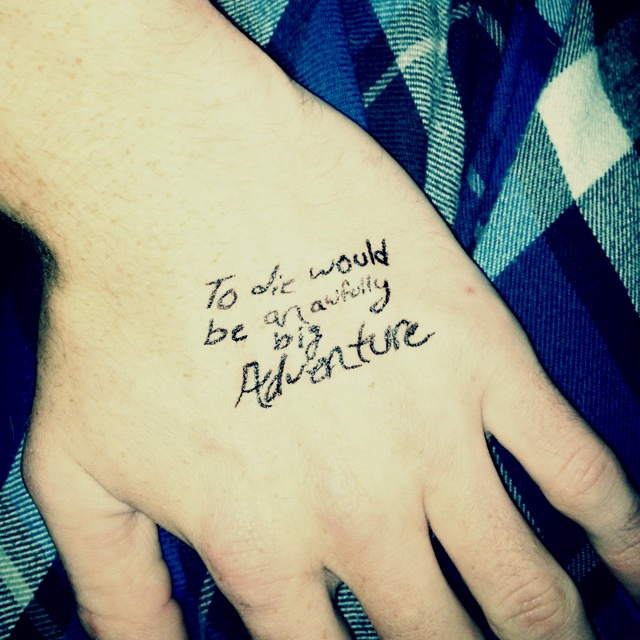 To Die Would Be An Awfully Big Adventure Tattoo Tattoos Ideas And Designs