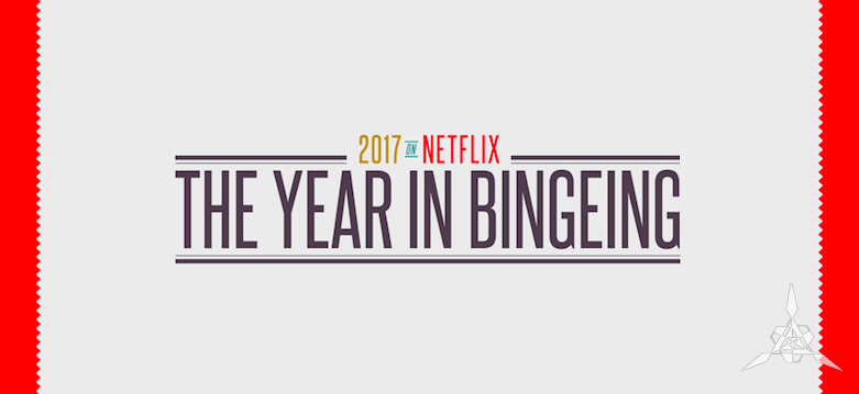 How Netflix User Spent their 2017 Binge Watching – A Year in Review