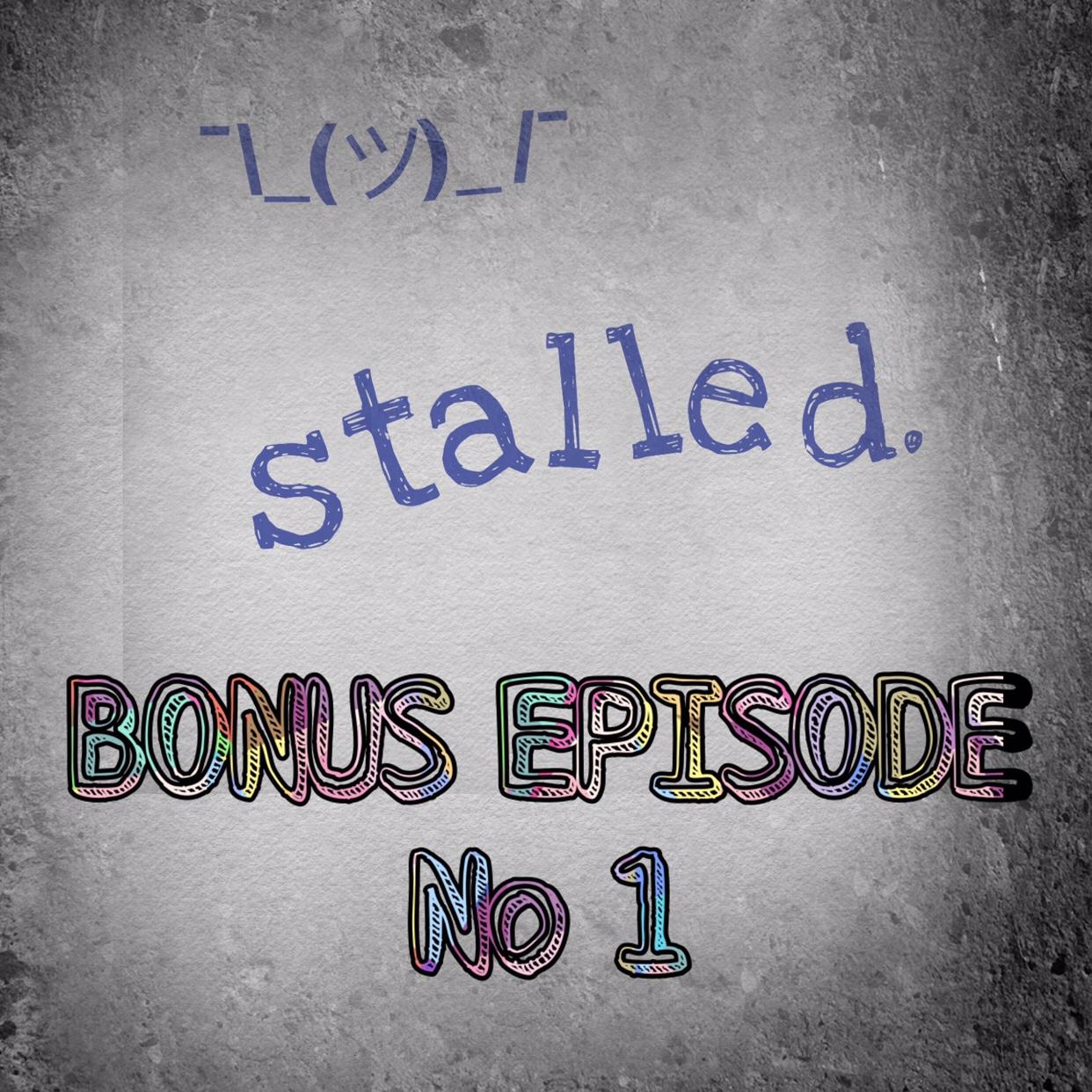 Stalled podcast bonus episode