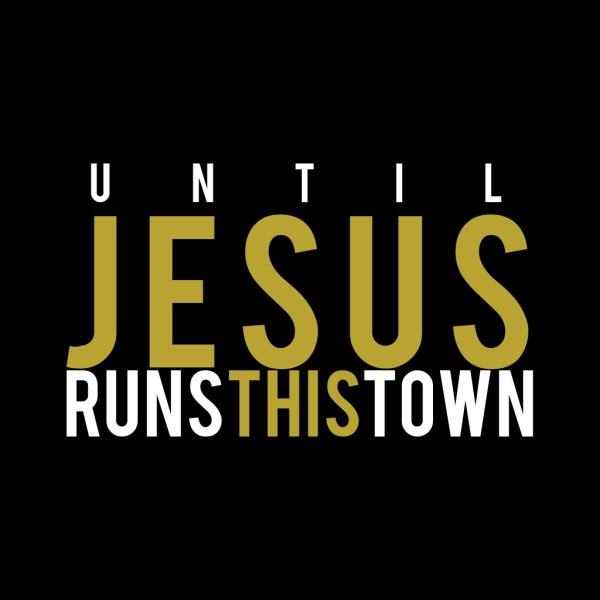 Until Jesus Runs This Town