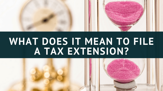 What it means to file for extension on your taxes