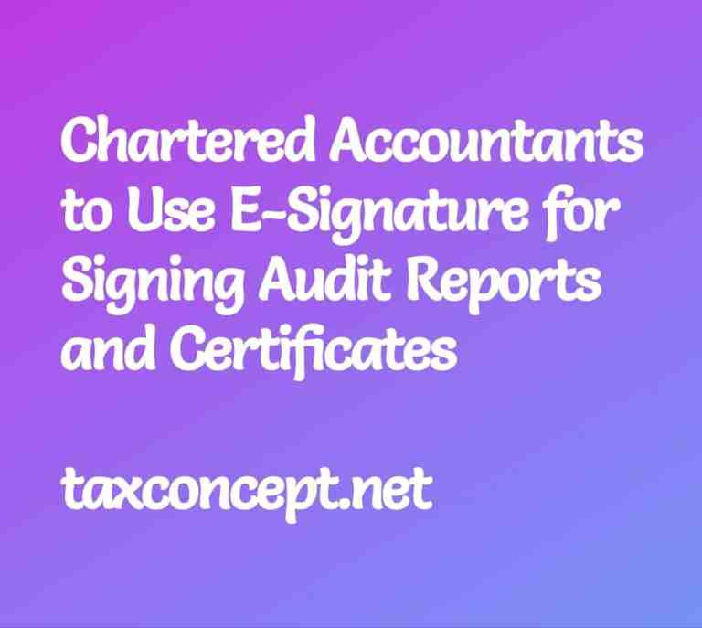 CHARTERED ACCOUNTANTS TO USE E-SIGNATURE FOR SIGNING AUDIT REPORTS AND CERTIFICATES