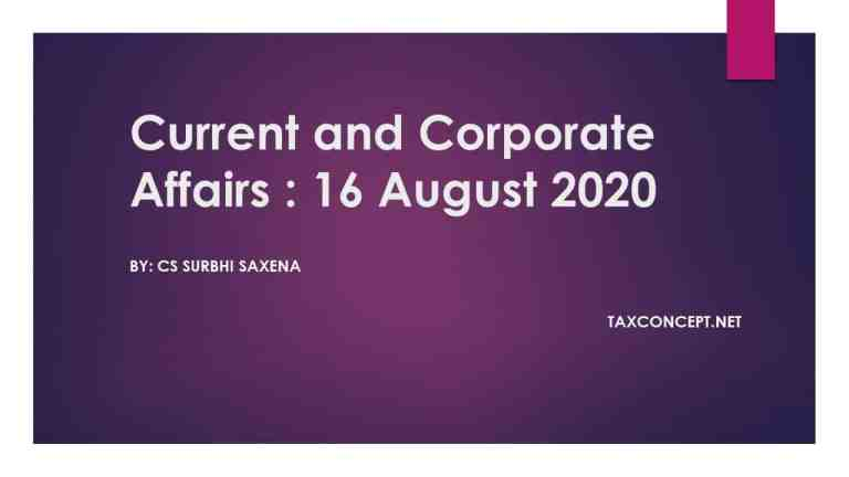 CURRENT AND CORPORATE AFFAIRS : 16 AUGUST 2020