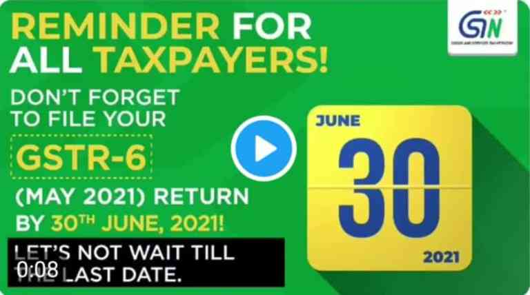 Reminder for all Taxpayers! Don't forget to file Your GSTR-6 May 2021 Return
