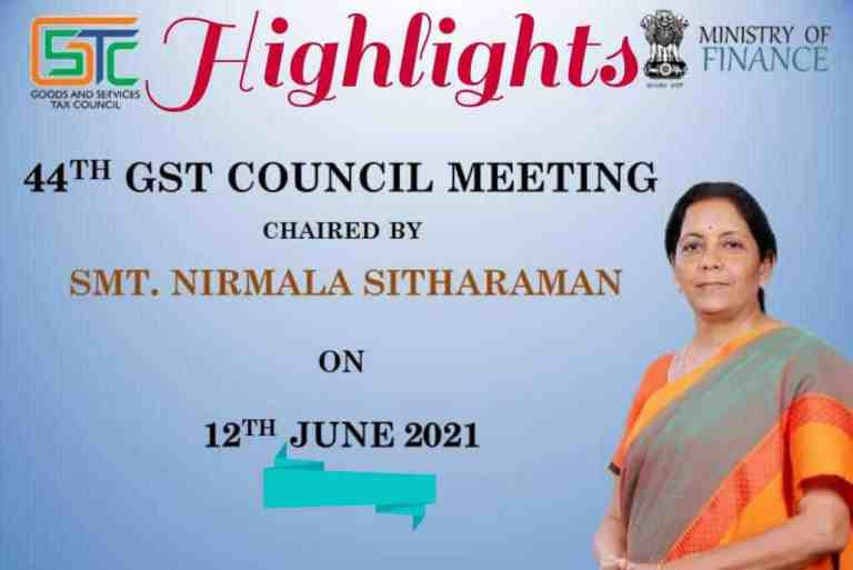 44th GST Council Meeting Highlights dt.12.06.2021