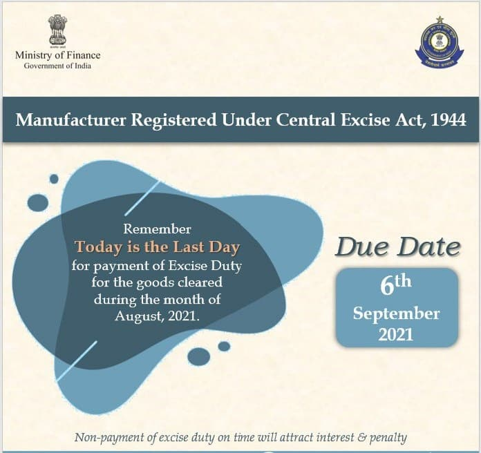Attention Manufacturers: Today is the last date for payment of Excise Duty for the goods cleared during the month of August,2021