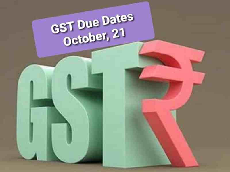 GST DUE DATES UPDATES OCTOBER 21