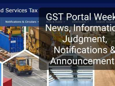 Latest GST Portal Weekly News, Information, Judicial, Notifications & Announcements