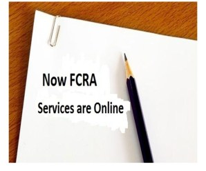 FCRA services are made online and human interface has been reduced to minimum
