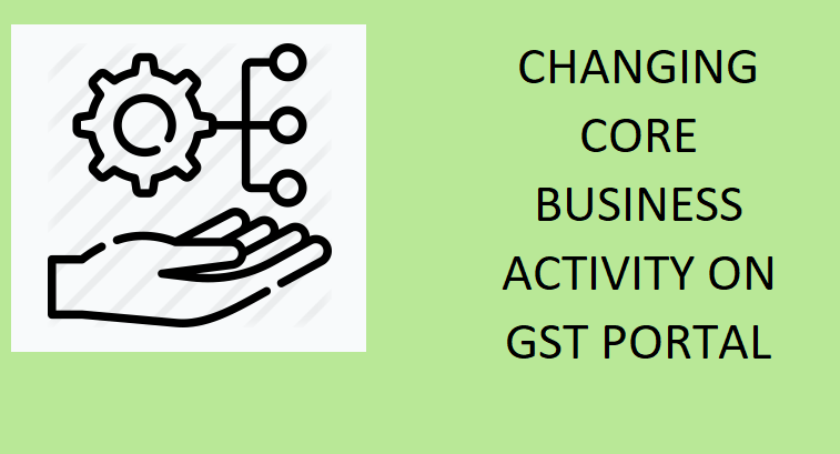 How to change Core Business Activity on GST portal