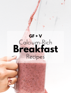 Calcium Rich Breakfast Recipes - Tayler Silfverduk - calcium rich breakfast, gluten-free breakfasts, vegan breakfast recipes, calcium rich breakfasts, calcium rich recipes, celiac safe, celiac friendly recipes, calcium and celiac, celiac disease education, dairy-free breakfasts, dairy-free breakfast recipes, dairy-free, gluten-free, calcium rich food, calcium rich recipes, easy breakfast