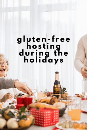 Gluten-Free Hosting during the Holidays - How to safely host gluten-free guests during the holidays - hosting gluten-free guests during the holidays - tips for gluten-free hosts