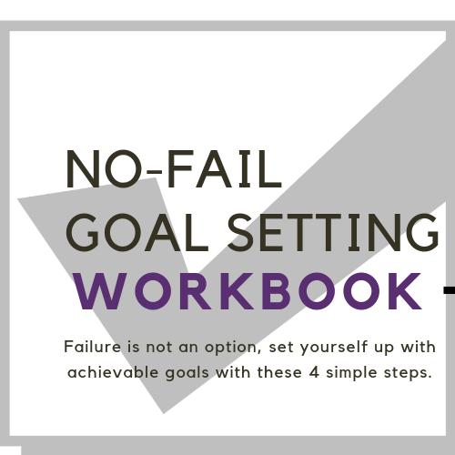 How to Set No-Fail Goals + Printable Goal Setting Workbook