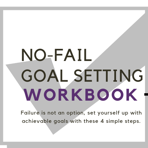 How to Set No-Fail Goals + Printable Goal Setting Workbook