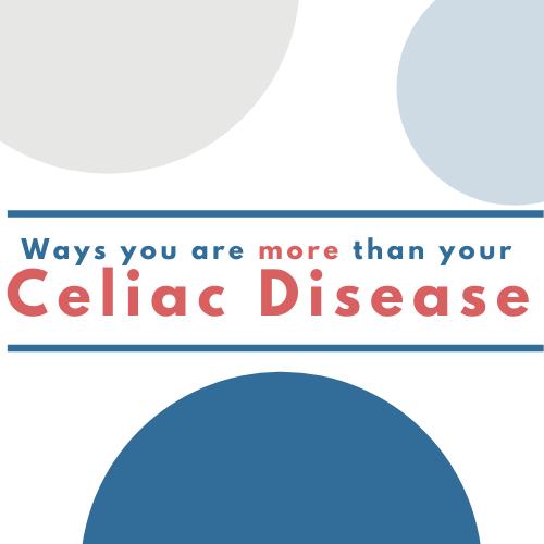 You are more than Celiac Disease