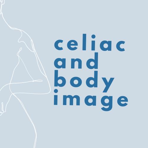 celiac and body image - Tayler Silfverduk, RD - celiac dietitian