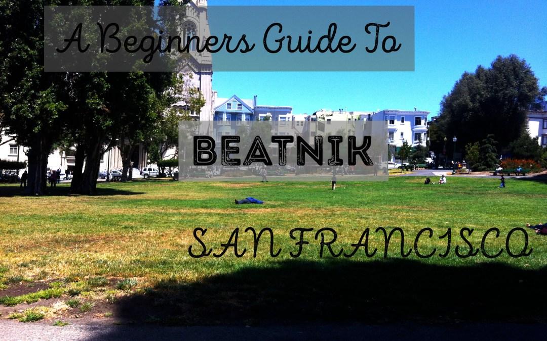 A Beginners Guide to Beatnik San Francisco