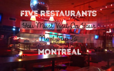 Five Restaurants You Must Visit On Your Next Trip to Montreal