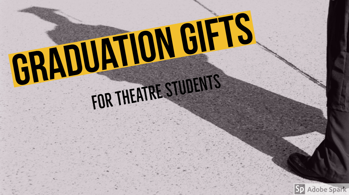 Graduation Gifts for Theatre Students