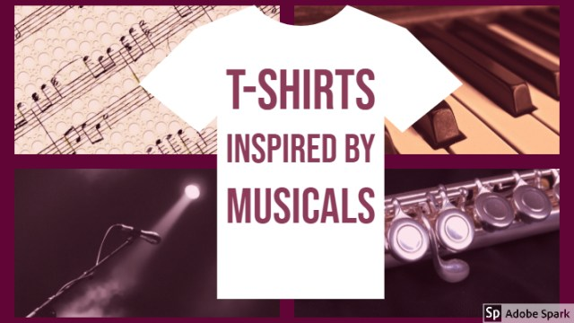 T-Shirts Inspired by Musicals
