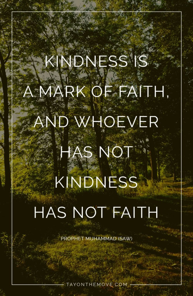Islamic Quotes: Kindness is a mark of faith, and whoever has not kindness has not faith. -Prophet Muhammad