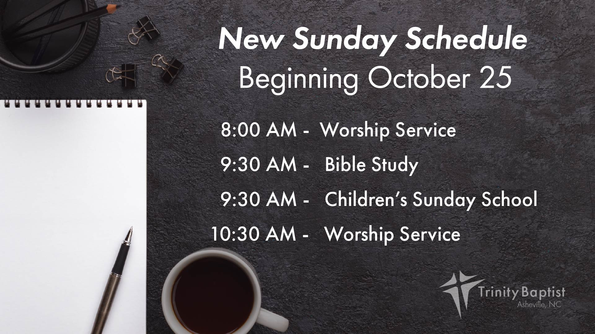 New Sunday Service times. 8:00 AM - Worship Service 9:30 AM - Bible Study 9:30 AM - Children's Sunday School 10:30 AM - Worship Service