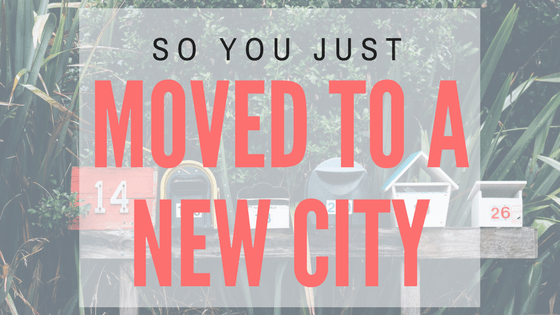 So you just moved to a new city