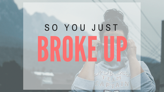 So you just broke up