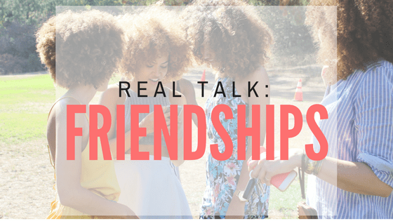 Real Talk: Friendships