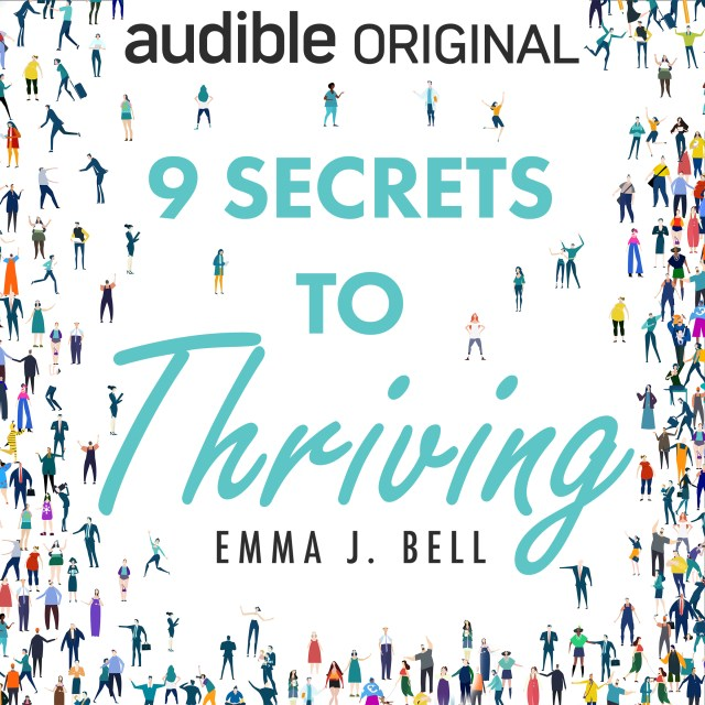 Emma J Bell's 9 Secrets To Thriving is an empowering listen