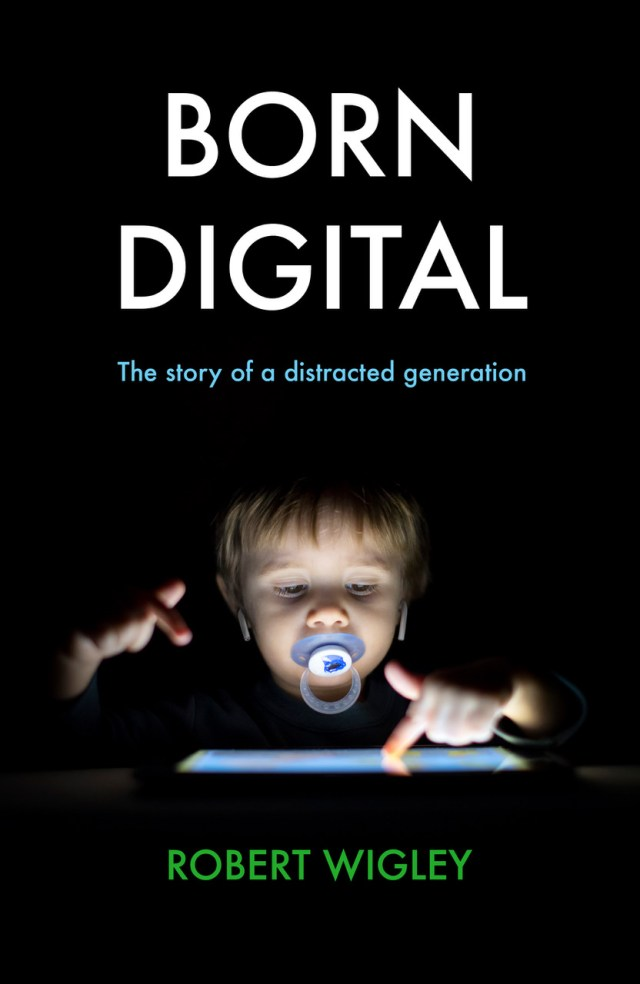 Born Digital: The Story of a Distracted Generation by Robert Wigley