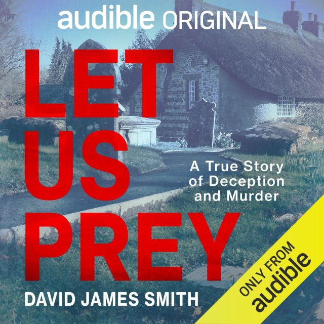 Let Us Prey is the chilling true story by David James Smith available exclusively on Audible