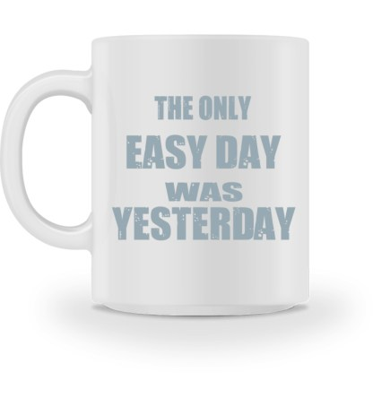 The Only Easy Day Was Yesterday - Tasse-3