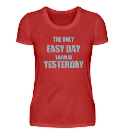 The Only Easy Day Was Yesterday - Damen Premiumshirt-4