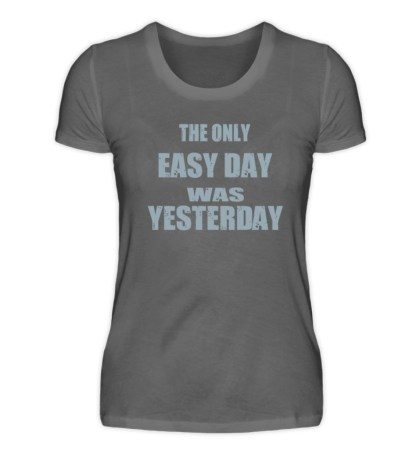 The Only Easy Day Was Yesterday - Damen Premiumshirt-627