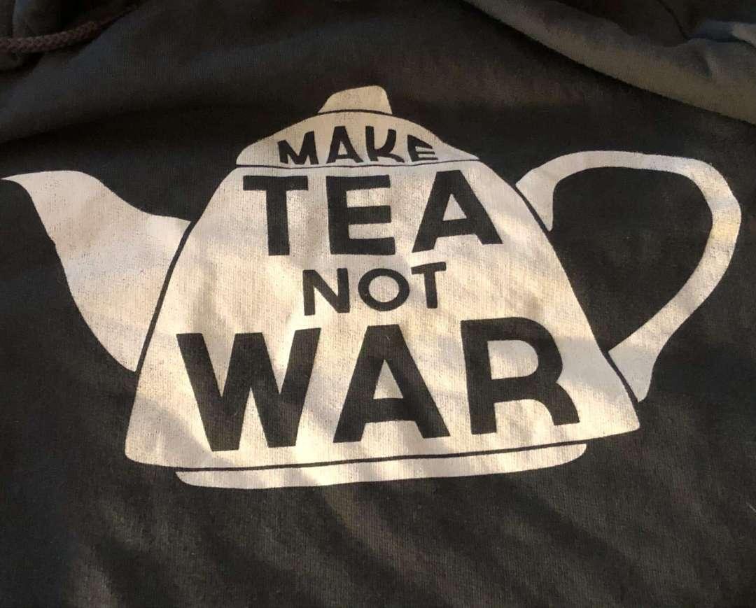 """Make Tea Not War - Photo of """"Make Tea Not War"""" sweatshirt"""