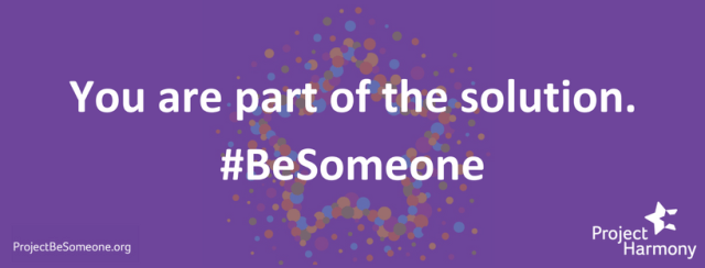 You are part of the solution. #BeSomeone from ProjectBeSomeone.org