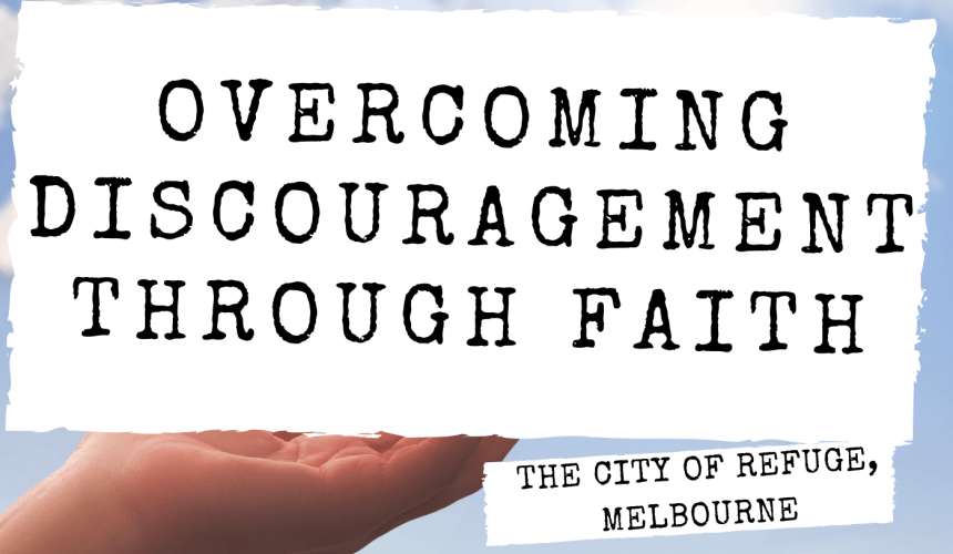 Overcoming Discouragement Releasing the Power of God by Faith