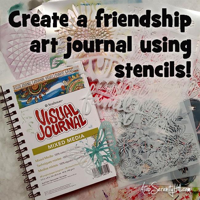 Create a friendship art journal using stencils from The Crafter's Workshop • AtopSerenityHill.com #artjournal #stencil #mixedmedia