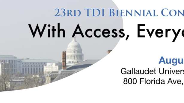 "Aerial view of Gallaudet's Chapel Hall and the US Capitol. Text reads: (TDI logo) 23rd TDI Biennial Conference ""With Access, Everyone Wins!"" August 15-17, 2019 at Gallaudet University Kellogg Conference & Hotel"