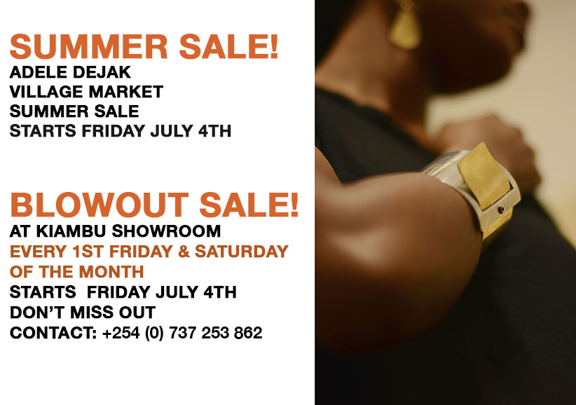 Summer Sale from this 4th of July! Adele Dejak store in Village Market and Kiambu showroom