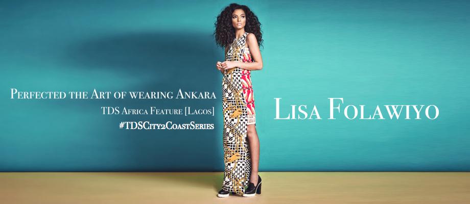 Perfected the art of wearing Ankara - Lisa Folawiyo TDS Africa Feature Lagos - #TDSCity2CoastSeries