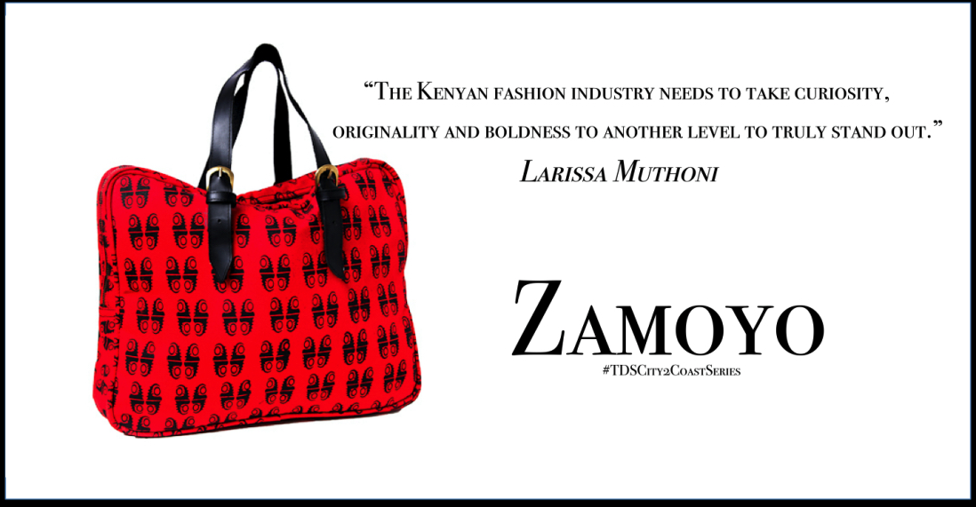 More curiosity, originality and boldness in the fashion industry, Larissa Muthoni, Zamoyo Part II #TDSCity2CoastSeries