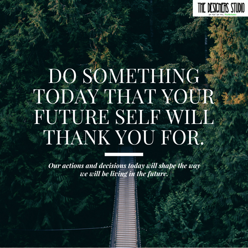 TDS Wisdom - Do something today that your future self will thank you for.