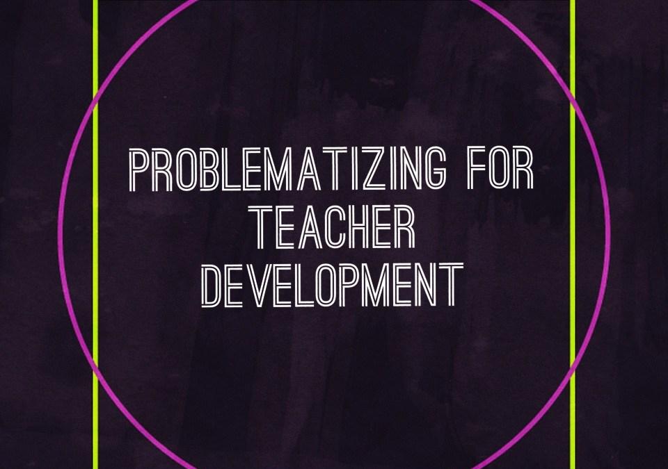 Problematizing for teacher development