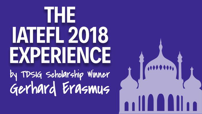 The IATEFL Experience Part One – By Gerhard Erasmus